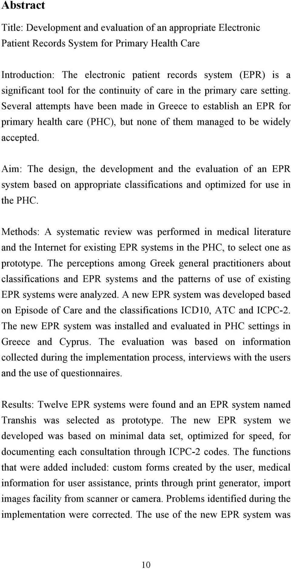 Aim: The design, the development and the evaluation of an EPR system based on appropriate classifications and optimized for use in the PHC.