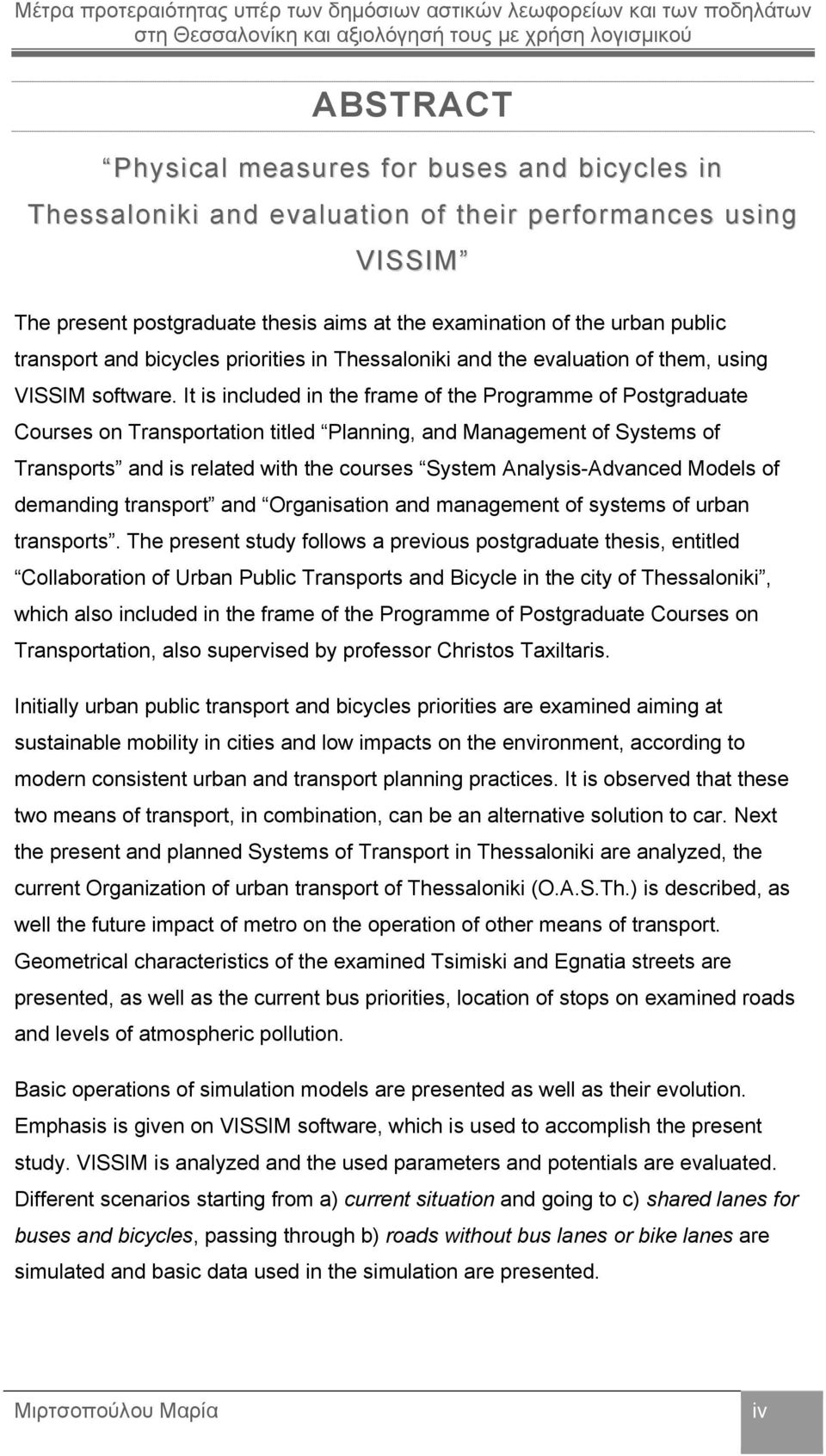 It is included in the frame of the Programme of Postgraduate Courses on Transportation titled Planning, and Management of Systems of Transports and is related with the courses System