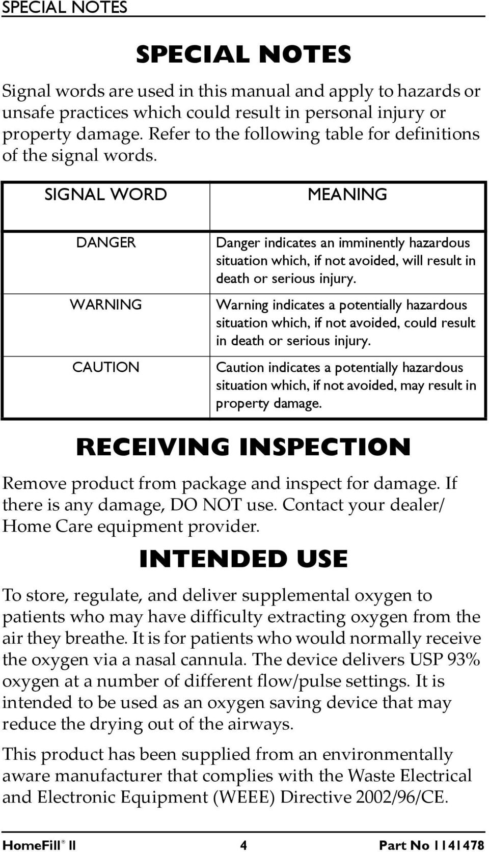 SIGNAL WORD MEANING DANGER WARNING CAUTION Danger indicates an imminently hazardous situation which, if not avoided, will result in death or serious injury.