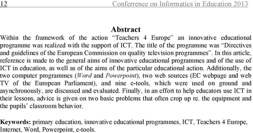 In this article, reference is made to the general aims of innovative educational programmes and of the use of ICT in education, as well as of the aims of the particular educational action.