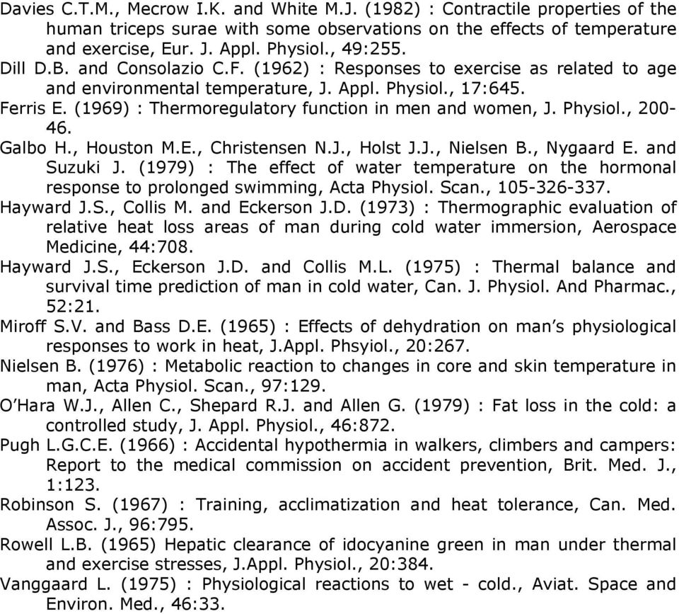 (1969) : Thermoregulatory function in men and women, J. Physiol., 200-46. Galbo H., Houston M.E., Christensen N.J., Holst J.J., Nielsen B., Nygaard E. and Suzuki J.