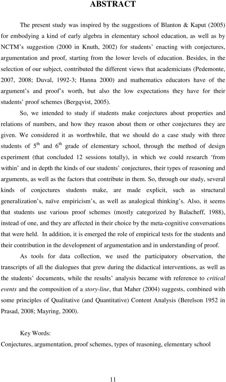 Besides, in the selection of our subject, contributed the different views that academicians (Pedemonte, 2007, 2008; Duval, 1992-3; Hanna 2000) and mathematics educators have of the argument s and