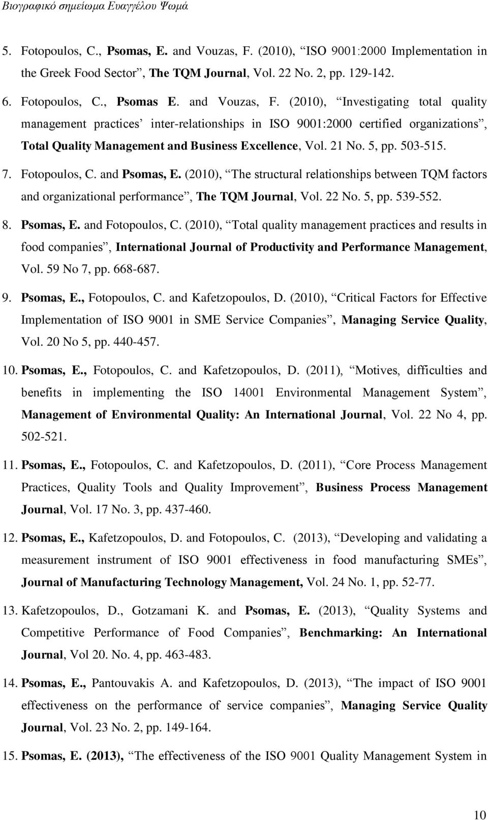 (2010), Investigating total quality management practices inter-relationships in ISO 9001:2000 certified organizations, Total Quality Management and Business Excellence, Vol. 21 No. 5, pp. 503-515. 7.