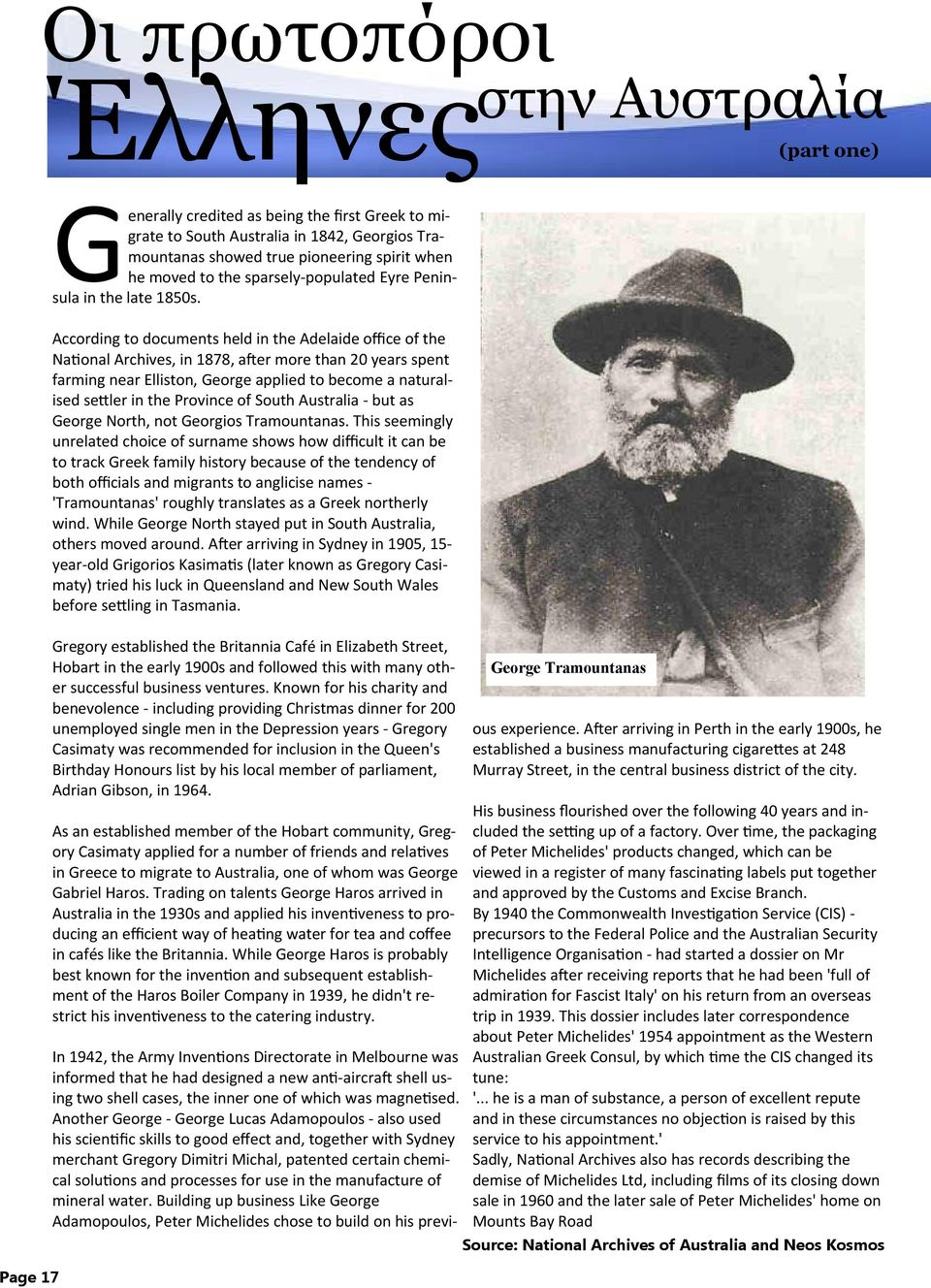 According to documents held in the Adelaide office of the Na onal Archives, in 1878, a er more than 20 years spent farming near Elliston, George applied to become a naturalised se ler in the Province