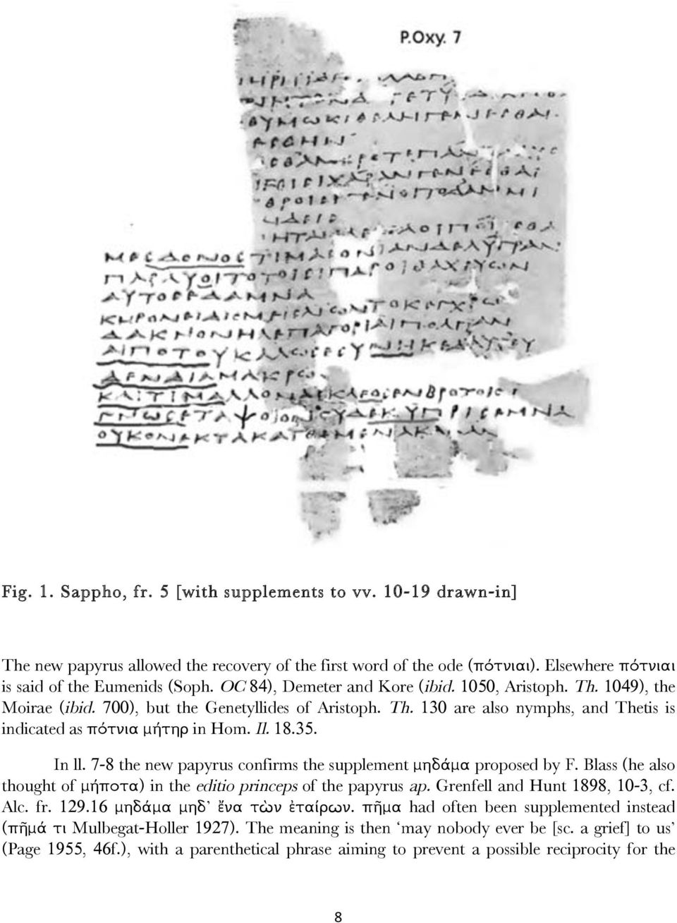 In ll. 7-8 the new papyrus confirms the supplement µηδάµα proposed by F. Blass (he also thought of µήποτα) in the editio princeps of the papyrus ap. Grenfell and Hunt 1898, 10-3, cf. Alc. fr. 129.