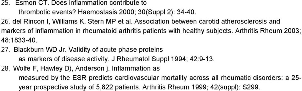 27. Blackburn WD Jr. Validity of acute phase proteins as markers of disease activity. J Rheumatol Suppl 1994; 42:9-13. 28. Wolfe F, Hawley D), Anderson j.