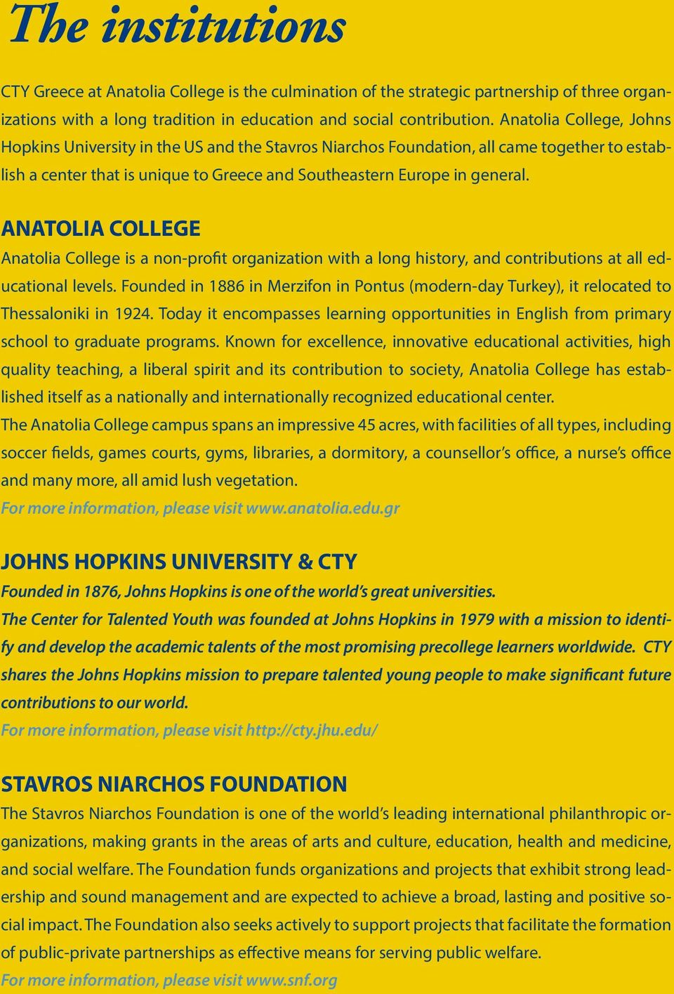 ANATOLIA COLLEGE Anatolia College is a non-profit organization with a long history, and contributions at all educational levels.
