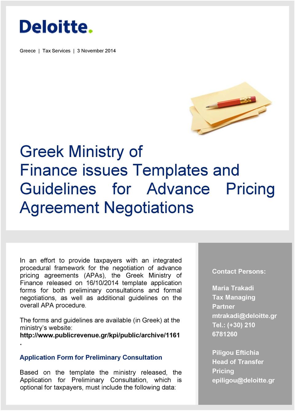 formal negotiations, as well as additional guidelines on the overall APA procedure. The forms and guidelines are available (in Greek) at the ministry s website: http://www.publicrevenue.