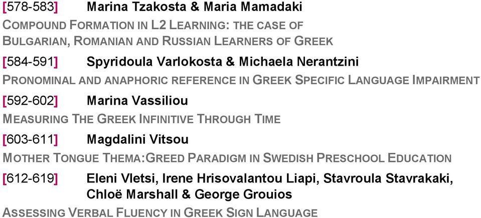 Vassiliou MEASURING THE GREEK INFINITIVE THROUGH TIME [603-611] Magdalini Vitsou MOTHER TONGUE THEMA:GREED PARADIGM IN SWEDISH PRESCHOOL