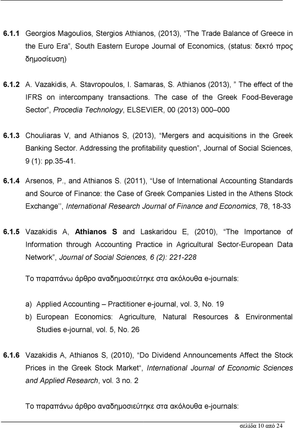 Addressing the profitability question, Journal of Social Sciences, 9 (1): pp.35-41. 6.1.4 Arsenos, P., and Athianos S.
