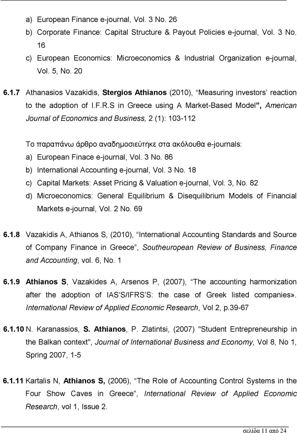 S in Greece using A Market-Based Model, American Journal of Economics and Business, 2 (1): 103-112 Το παραπάνω άρθρο αναδηµοσιεύτηκε στα ακόλουθα e-journals: a) European Finace e-journal, Vol. 3 No.
