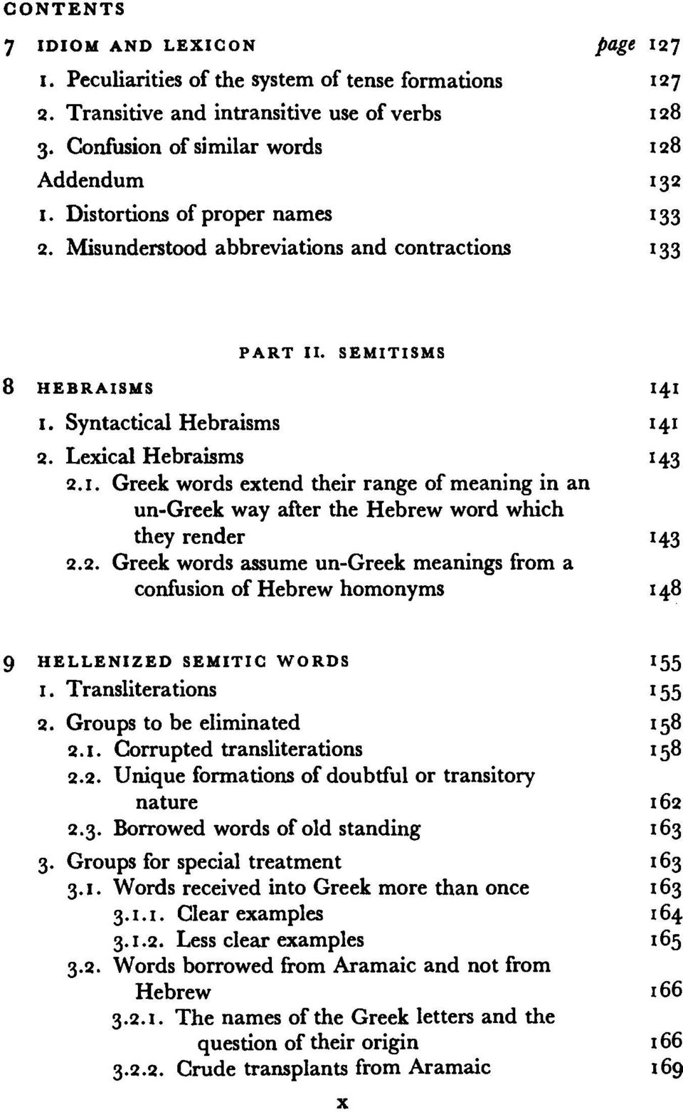 2. Greek words assume un-greek meanings from a confusion of Hebrew homonyms 148 9 HELLENIZED SEMITIC WORDS 155 ι. Transliterations 155 2. Groups to be eliminated 158 2.1. Corrupted transliterations 158 2.