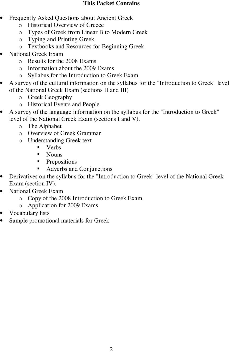 "the syllabus for the ""Introduction to Greek"" level of the National Greek Exam (sections II and III) o Greek Geography o Historical Events and People A survey of the language information on the"