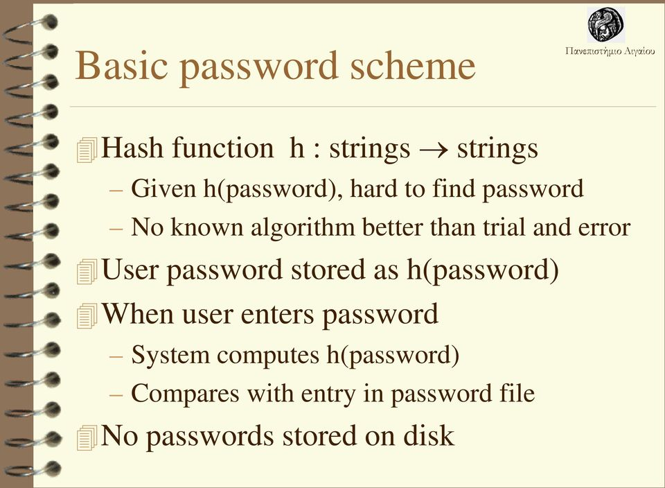 password stored as h(password) When user enters password System computes