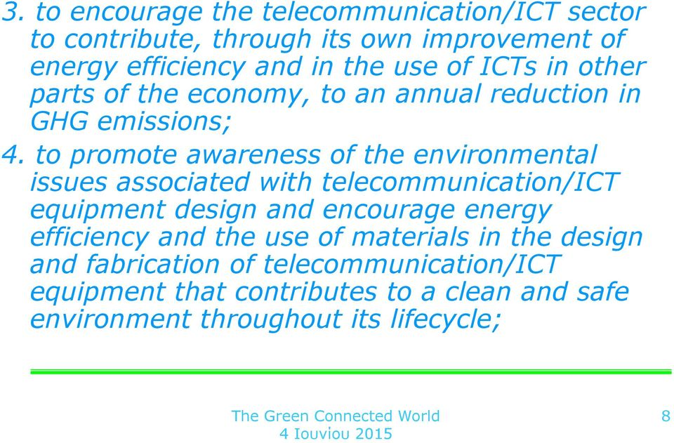 to promote awareness of the environmental issues associated with telecommunication/ict equipment design and encourage energy