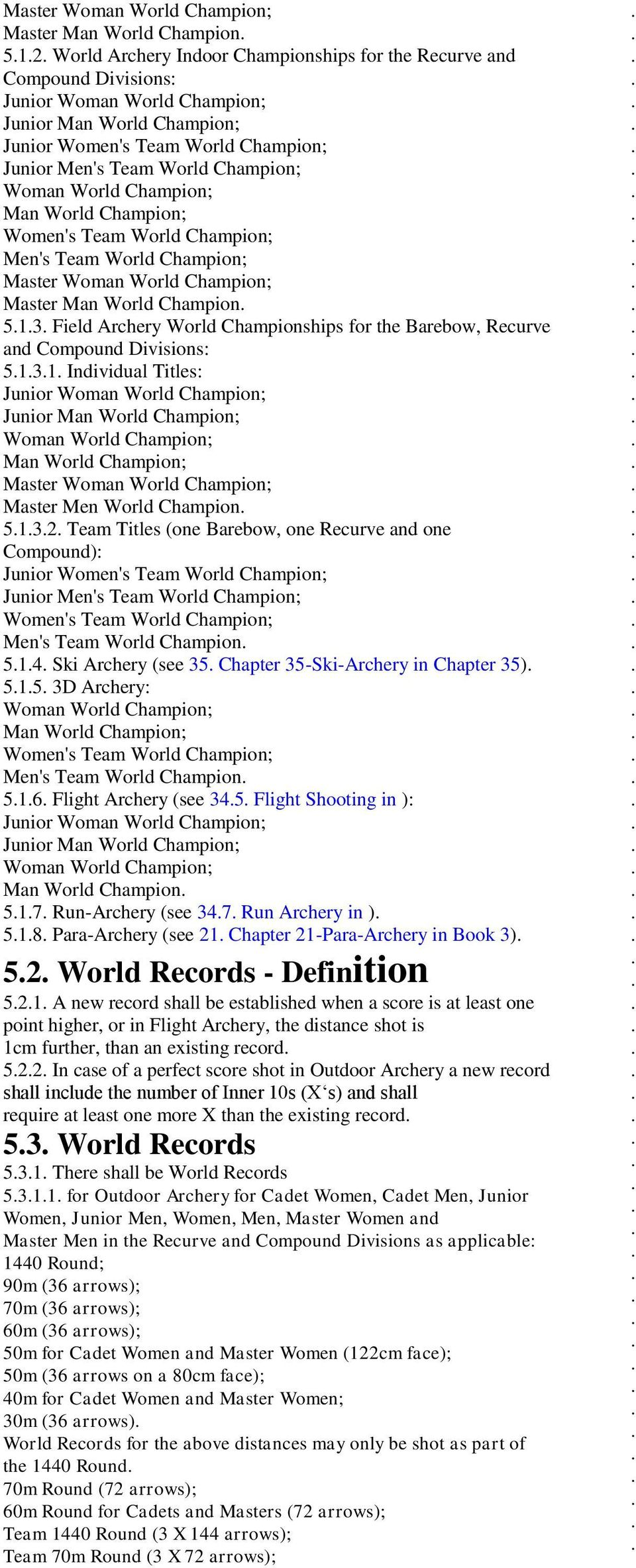 Man World Champion 513 Field Archery World Championships for the Barebow, Recurve and Compound Divisions: 5131 Individual Titles: Junior Woman World Champion; Junior Man World Champion; Woman World