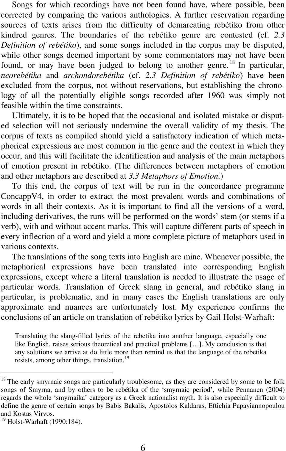 3 Definition of rebétiko), and some songs included in the corpus may be disputed, while other songs deemed important by some commentators may not have been found, or may have been judged to belong to