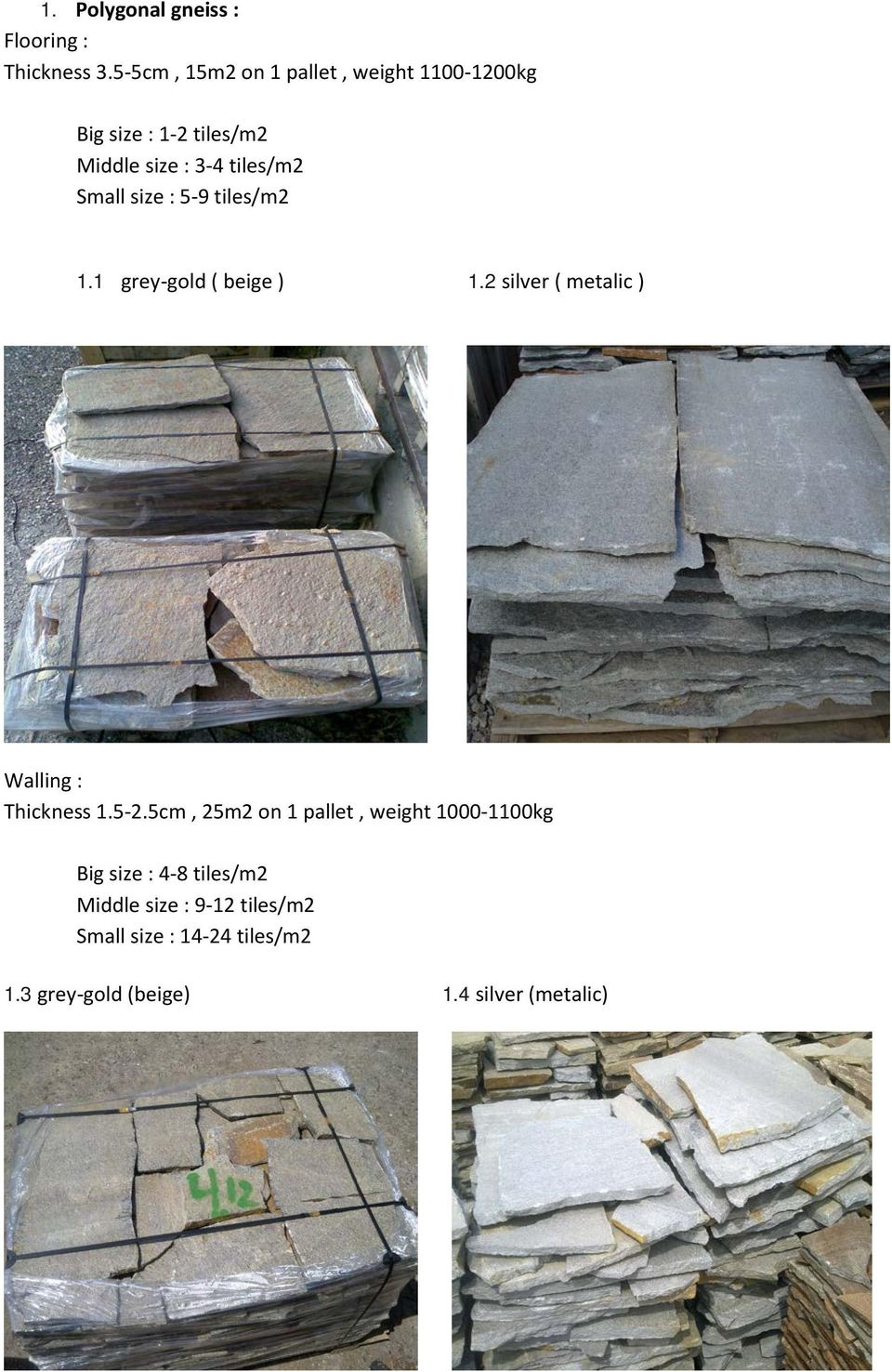 size : 5-9 tiles/m2 1.1 grey-gold ( beige ) 1.2 silver ( metalic ) Walling : Thickness 1.5-2.