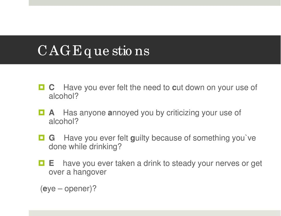 G Have you ever felt guilty because of something you`ve done while drinking?