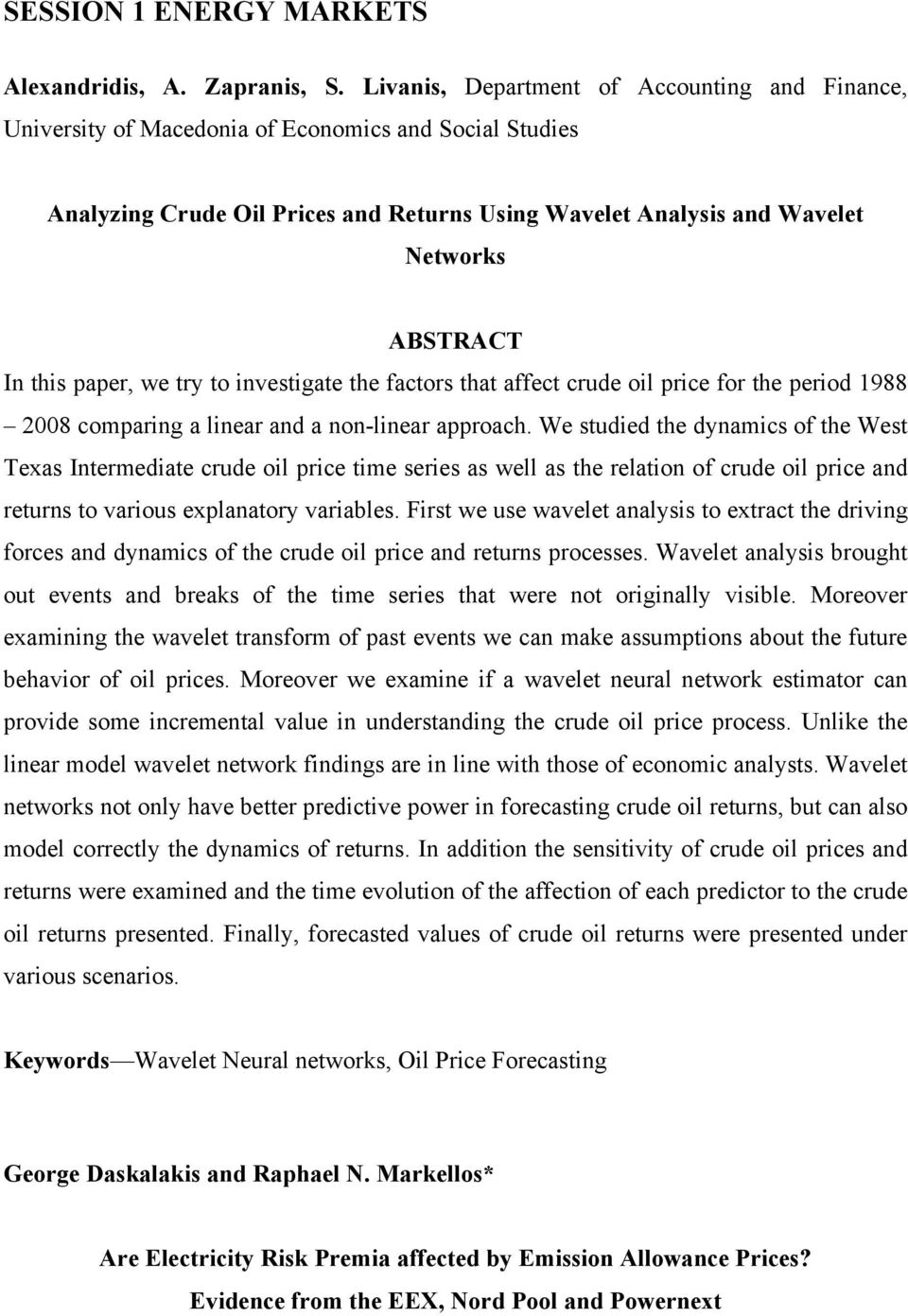paper, we try to investigate the factors that affect crude oil price for the period 1988 2008 comparing a linear and a non-linear approach.