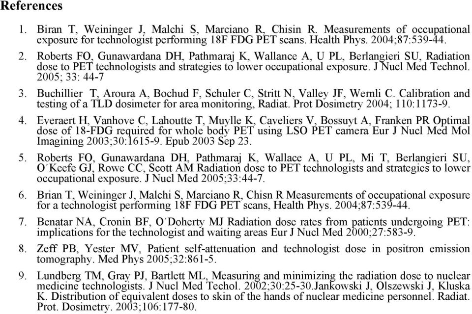 2005; 33: 44-7 3. Buchillier T, Aroura A, Bochud F, Schuler C, Stritt N, Valley JF, Wernli C. Calibration and testing of a TLD dosimeter for area monitoring, Radiat. Prot Dosimetry 2004; 110:1173-9.