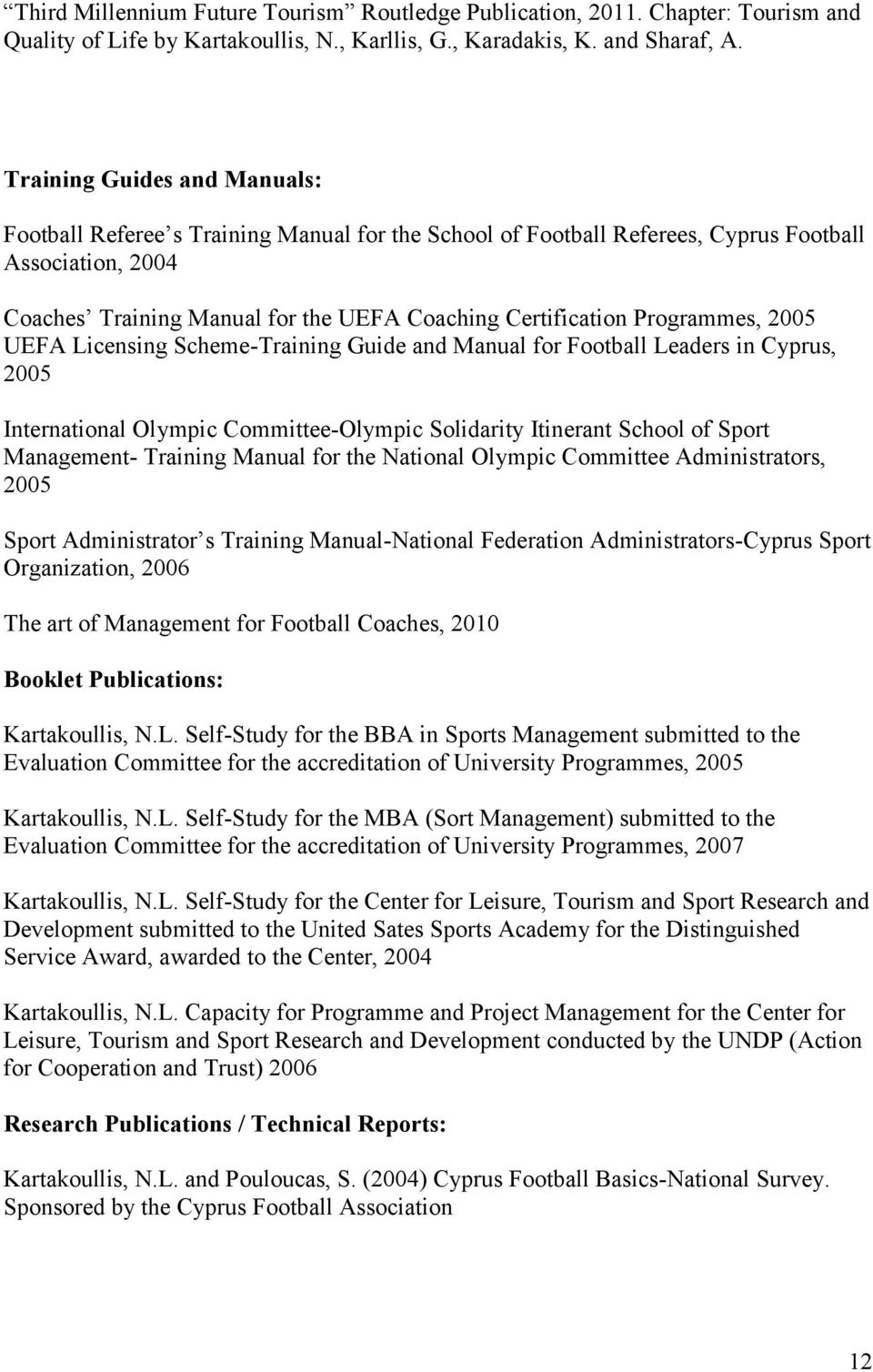 Programmes, 2005 UEFA Licensing Scheme-Training Guide and Manual for Football Leaders in Cyprus, 2005 International Olympic Committee-Olympic Solidarity Itinerant School of Sport Management- Training