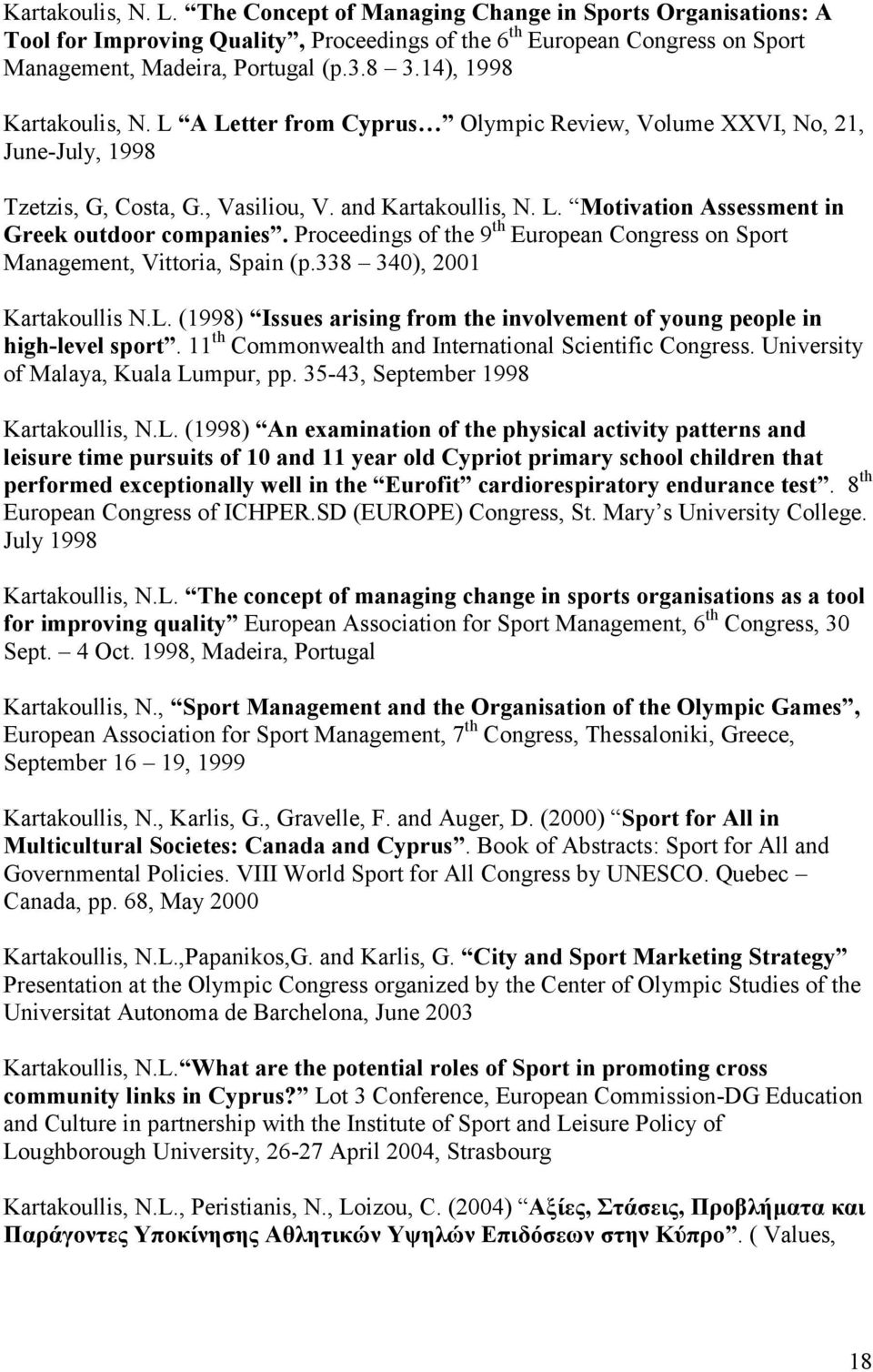 Proceedings of the 9 th European Congress on Sport Management, Vittoria, Spain (p.338 340), 2001 Kartakoullis N.L. (1998) Issues arising from the involvement of young people in high-level sport.