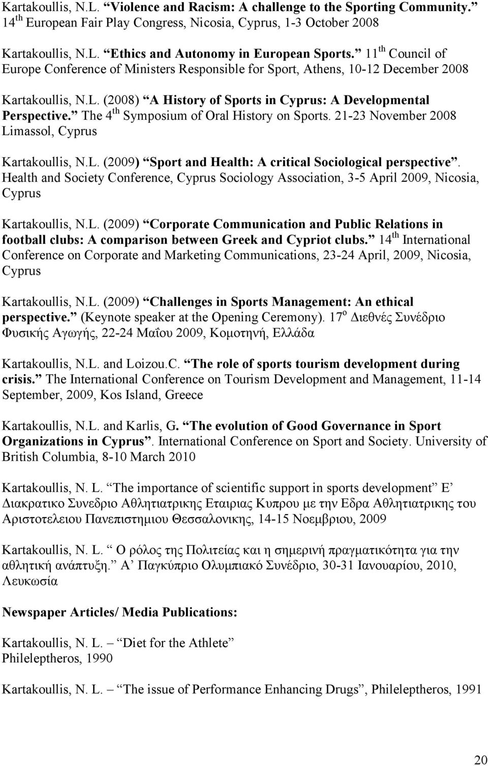 The 4 th Symposium of Oral History on Sports. 21-23 November 2008 Limassol, Cyprus Kartakoullis, N.L. (2009) Sport and Health: A critical Sociological perspective.