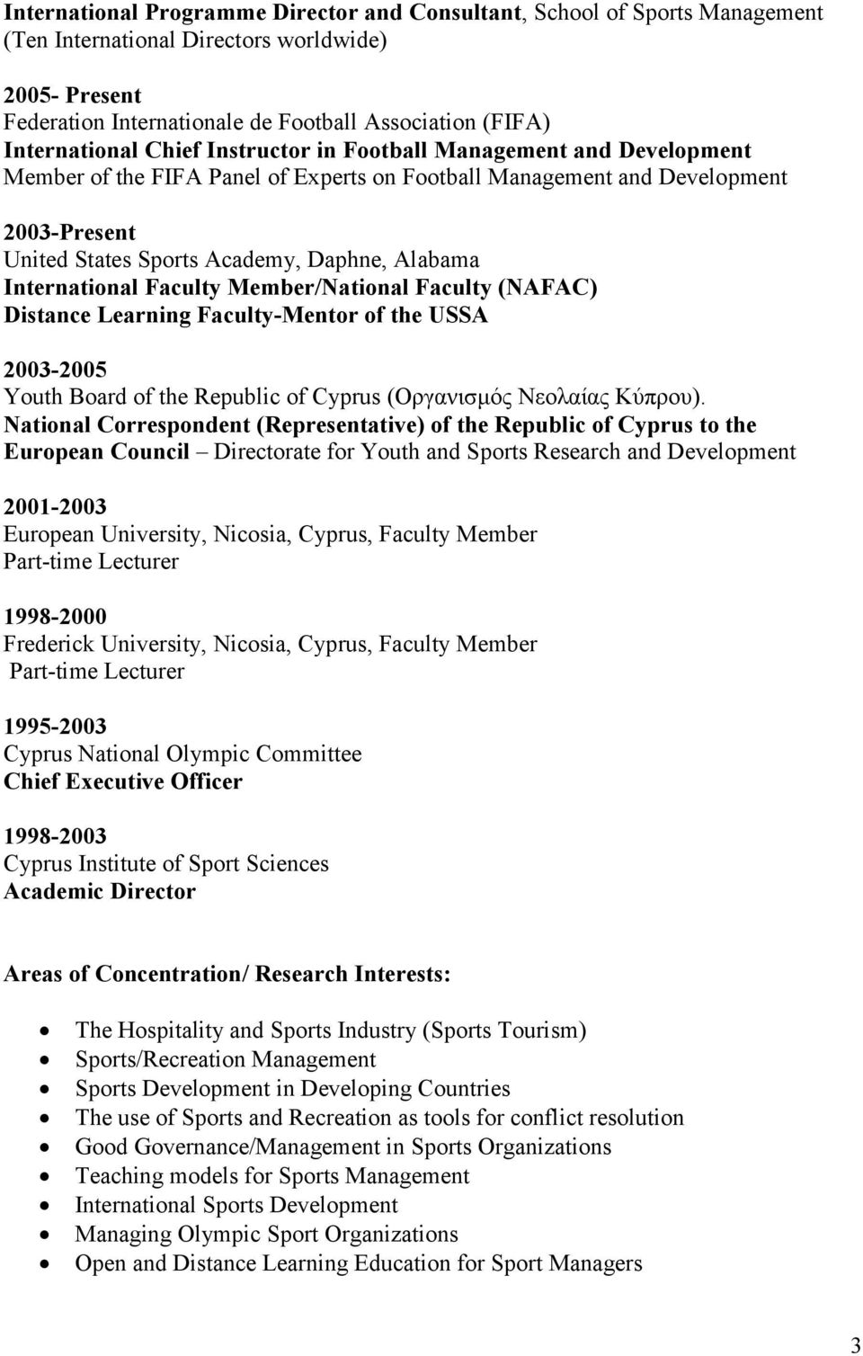 Alabama International Faculty Member/National Faculty (NAFAC) Distance Learning Faculty-Mentor of the USSA 2003-2005 Youth Board of the Republic of Cyprus (Οργανισμός Νεολαίας Κύπρου).