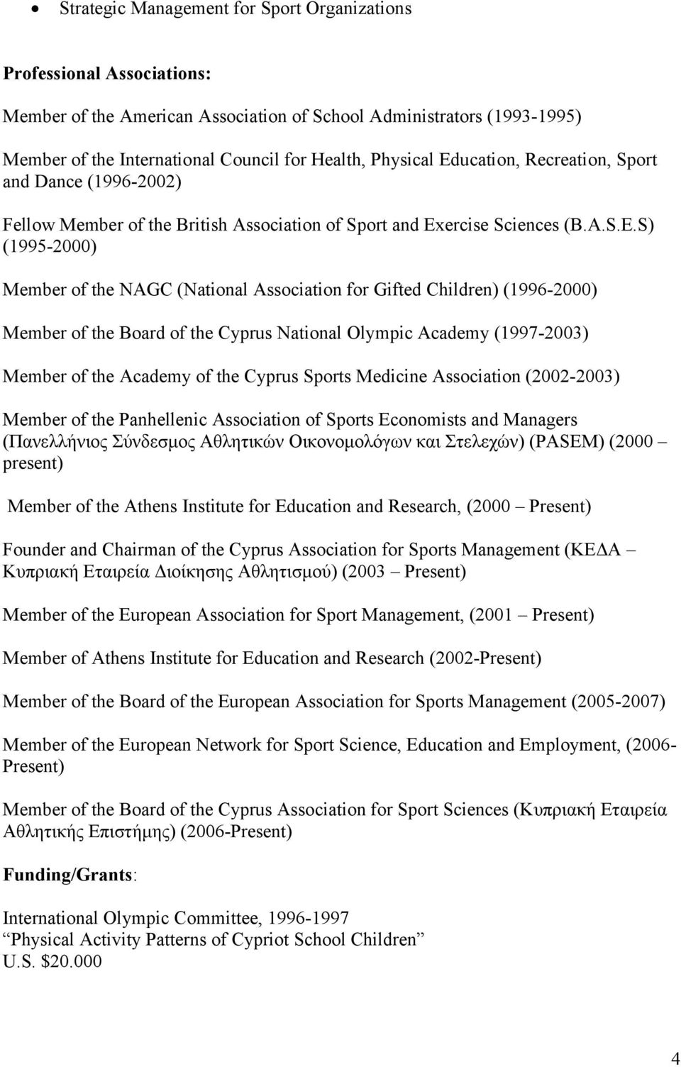 ucation, Recreation, Sport and Dance (1996-2002) Fellow Member of the British Association of Sport and Ex