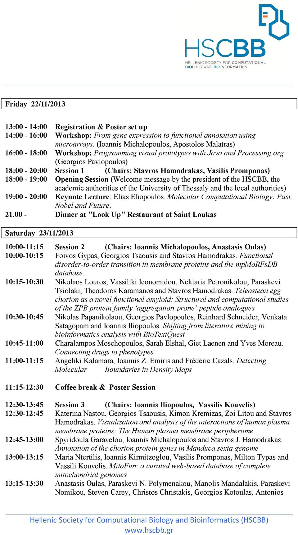 org (Georgios Pavlopoulos) 18:00-20:00 Session 1 (Chairs: Stavros Hamodrakas, Vasilis Promponas) 18:00-19:00 Opening Session (Welcome message by the president of the HSCBB, the academic authorities