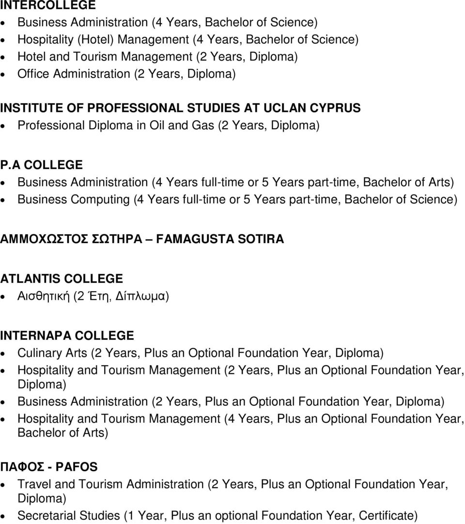 A COLLEGE Business Administration (4 Years full-time or 5 Years part-time, Bachelor of Arts) Business Computing (4 Years full-time or 5 Years part-time, Bachelor of Science) ΑΜΜΟΧΩΣΤΟΣ ΣΩΤΗΡΑ