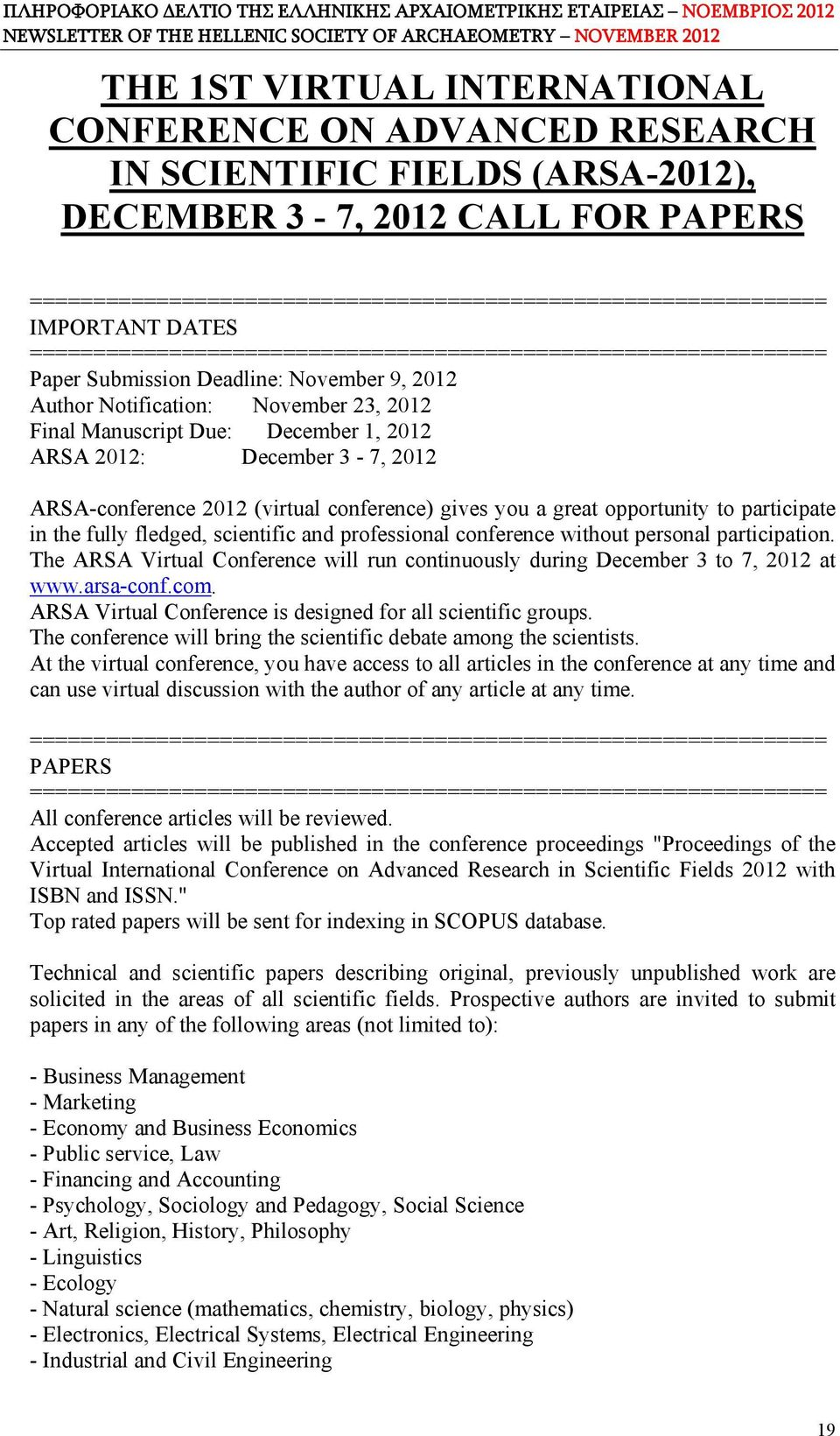 2012 ARSA 2012: December 3-7, 2012 ARSA-conference 2012 (virtual conference) gives you a great opportunity to participate in the fully fledged, scientific and professional conference without personal