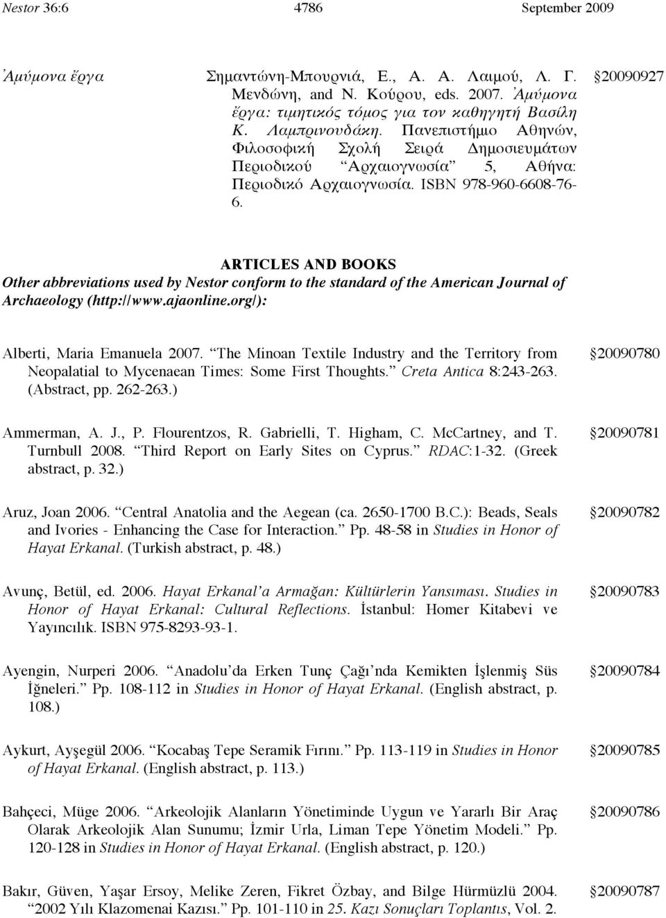 20090927 ARTICLES AND BOOKS Other abbreviations used by Nestor conform to the standard of the American Journal of Archaeology (http://www.ajaonline.org/): Alberti, Maria Emanuela 2007.