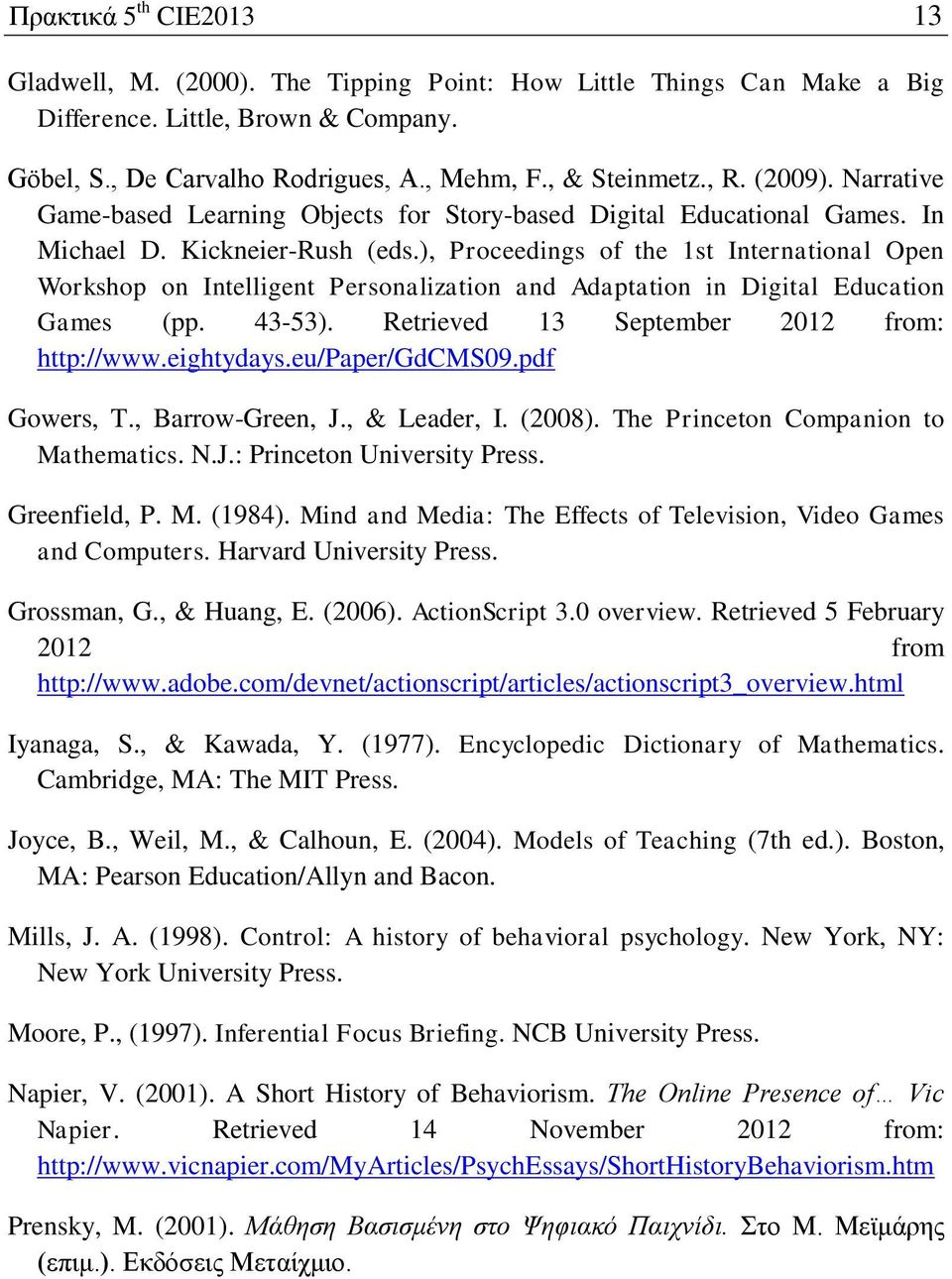 ), Proceedings of the 1st International Open Workshop on Intelligent Personalization and Adaptation in Digital Education Games (pp. 43-53). Retrieved 13 September 2012 from: http://www.eightydays.