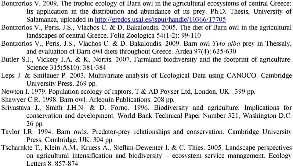 The diet of Barn owl in the agricultural landscapes of central Greece. Folia Zoologica 54(1-2): 99-110 Bontzorlos V., Peris. J.S., Vlachos C. & D. Bakaloudis. 2009.