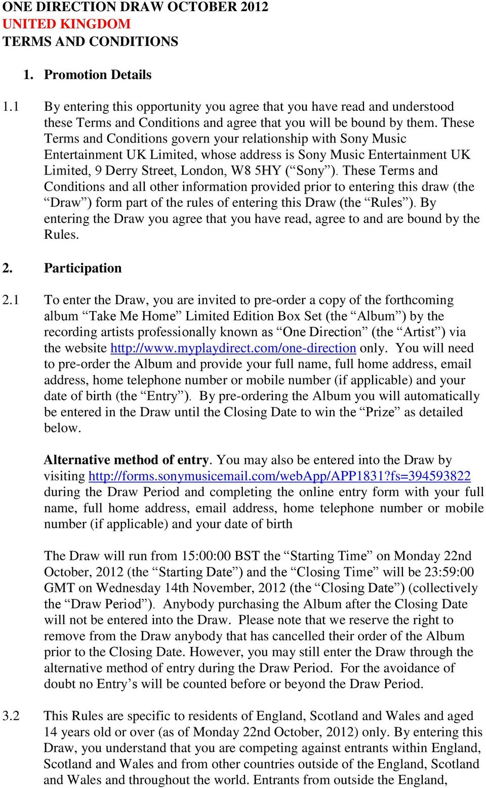 These Terms and Conditions govern your relationship with Sony Music Entertainment UK Limited, whose address is Sony Music Entertainment UK Limited, 9 Derry Street, London, W8 5HY ( Sony ).