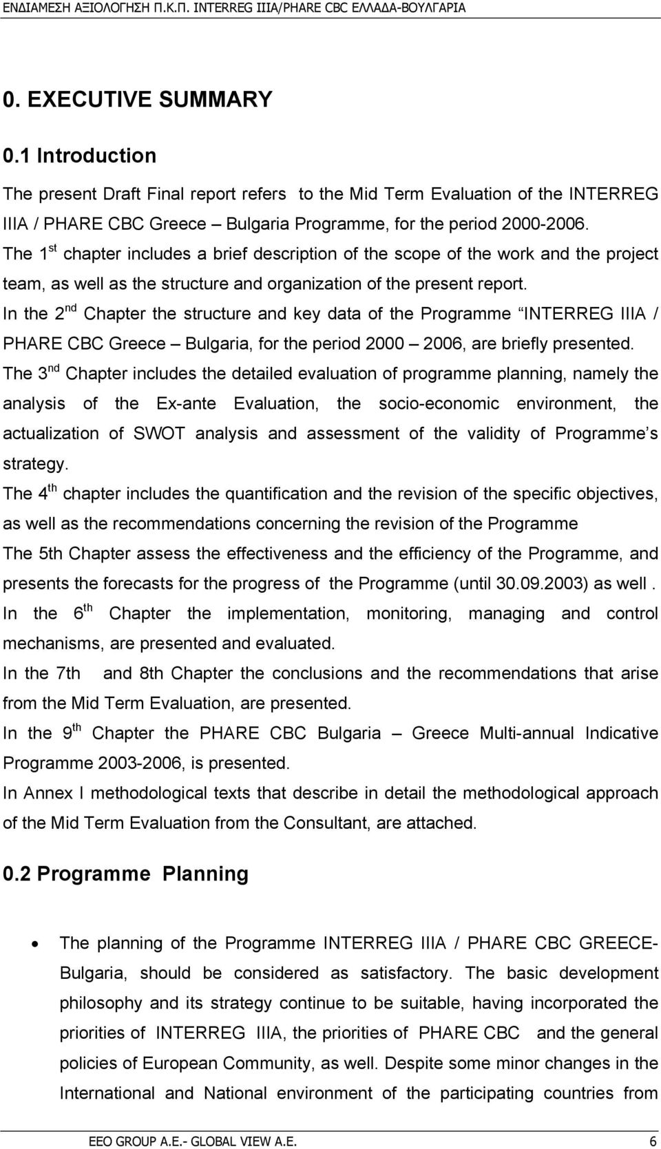 In the 2 nd Chapter the structure and key data of the Programme INTERREG IIIA / PHARE CBC Greece Bulgaria, for the period 2000 2006, are briefly presented.