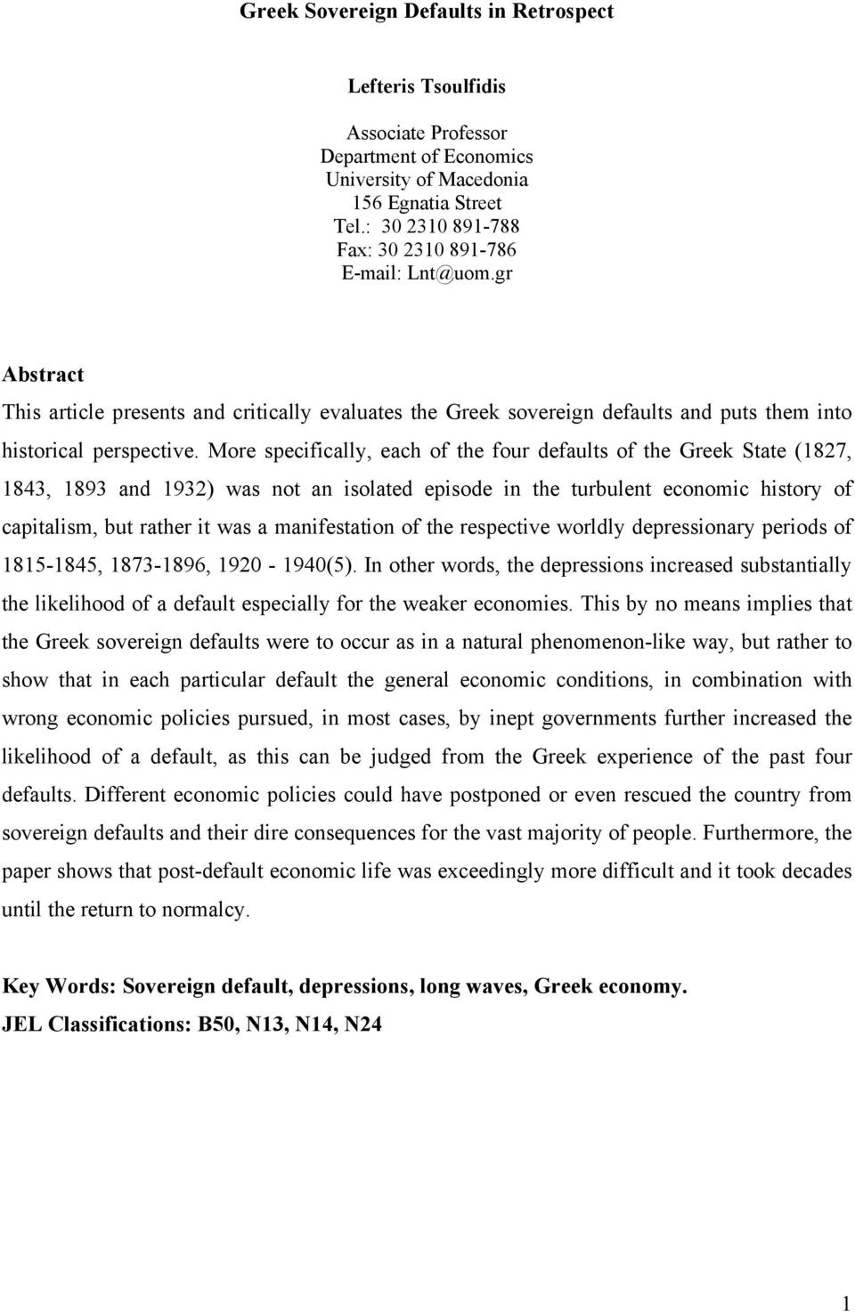More specifically, each of the four defaults of the Greek State (1827, 1843, 1893 and 1932) was not an isolated episode in the turbulent economic history of capitalism, but rather it was a