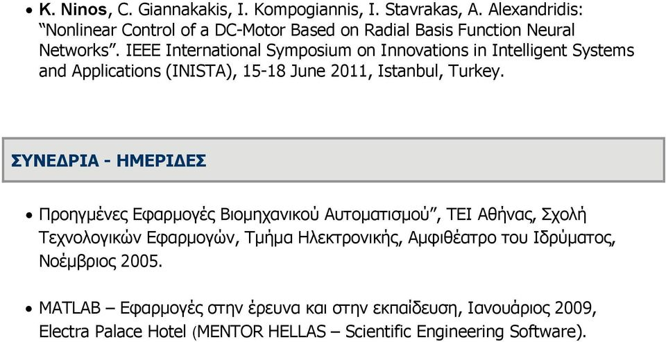 IEEE International Symposium on Innovations in Intelligent Systems and Applications (INISTA), 15-18 June 2011, Istanbul, Turkey.