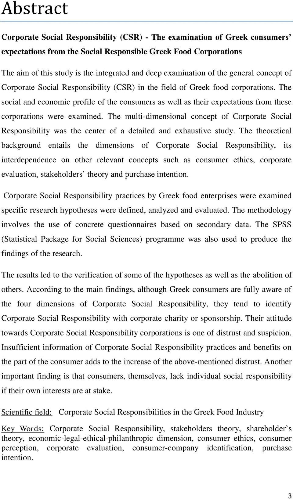 The social and economic profile of the consumers as well as their expectations from these corporations were examined.