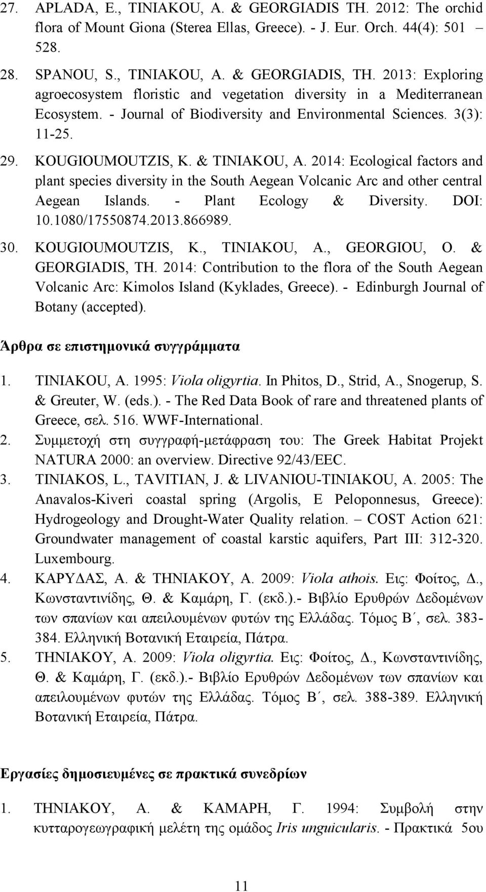 2014: Ecological factors and plant species diversity in the South Aegean Volcanic Arc and other central Aegean Islands. - Plant Ecology & Diversity. DOI: 10.1080/17550874.2013.866989. 30.