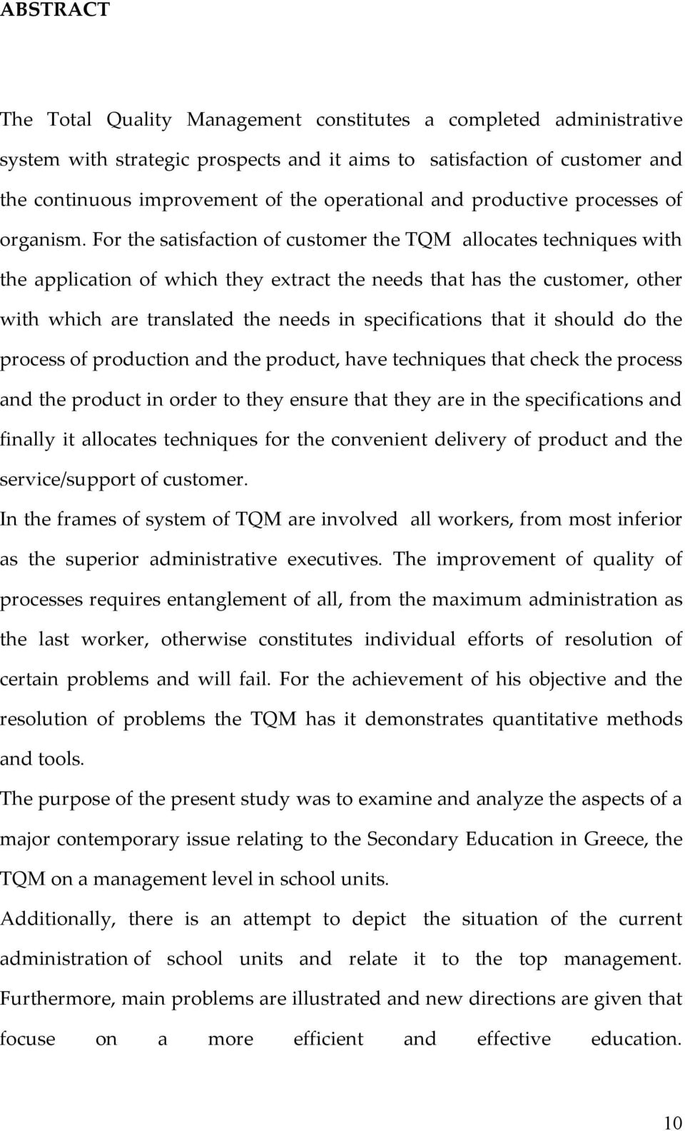 For the satisfaction of customer the TQM allocates techniques with the application of which they extract the needs that has the customer, other with which are translated the needs in specifications
