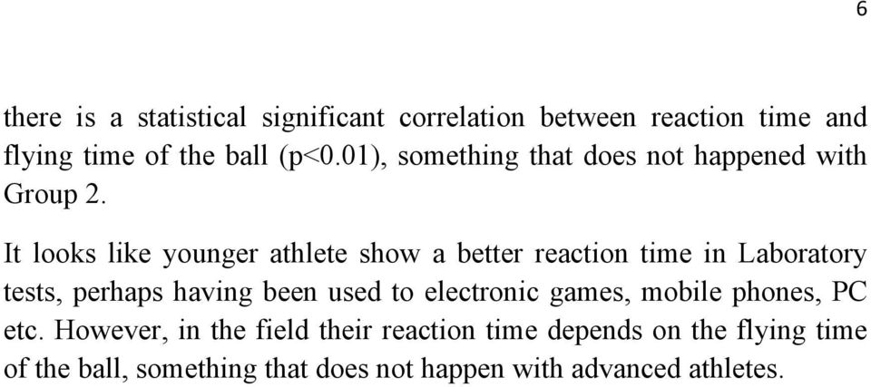 It looks like younger athlete show a better reaction time in Laboratory tests, perhaps having been used to