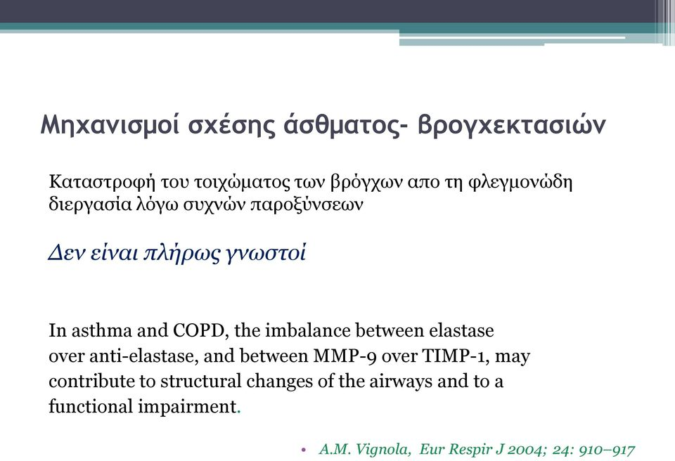 and COPD, the imbalance between elastase over anti-elastase, and between MMP-9 over