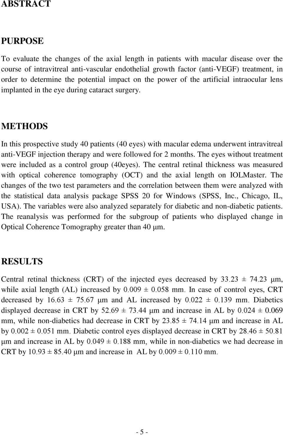 METHODS In this prospective study 40 patients (40 eyes) with macular edema underwent intravitreal anti-vegf injection therapy and were followed for 2 months.