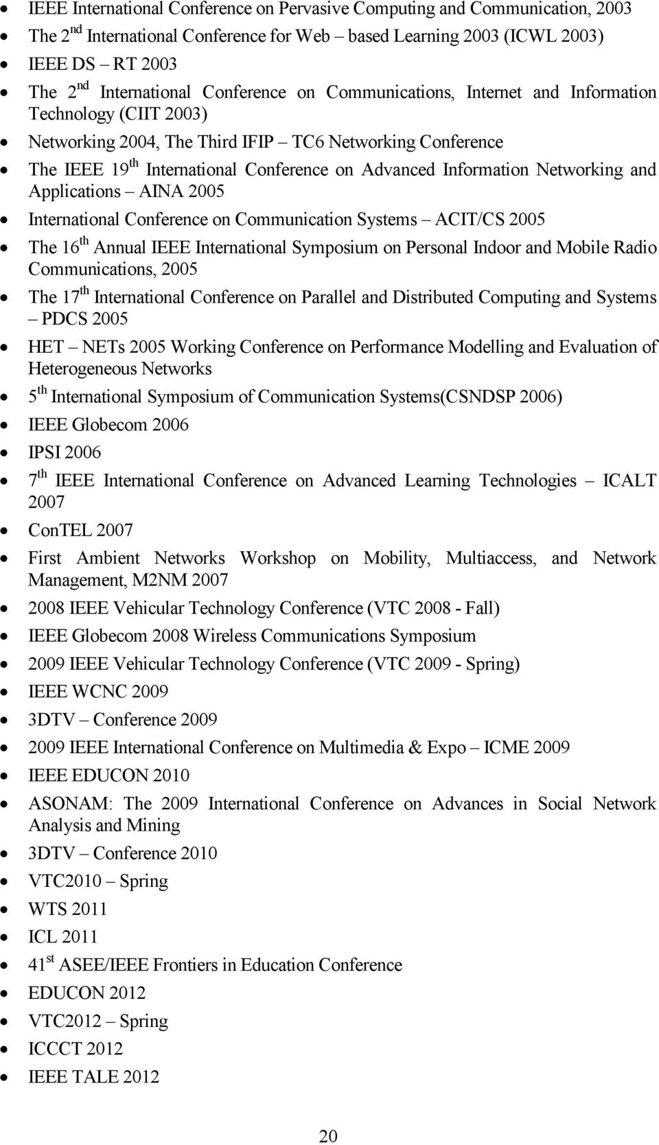 Networking and Applications AINA 2005 International Conference on Communication Systems ACIT/CS 2005 The 16 th Annual IEEE International Symposium on Personal Indoor and Mobile Radio Communications,
