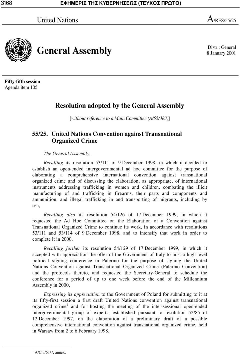 United Nations Convention against Transnational Organized Crime The General Assembly, Recalling its resolution 53/111 of 9 December 1998, in which it decided to establish an open-ended