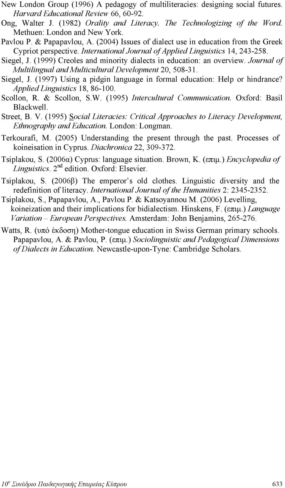 Siegel, J. (1999) Creoles and minority dialects in education: an overview. Journal of Multilingual and Multicultural Development 20, 508-31. Siegel, J.