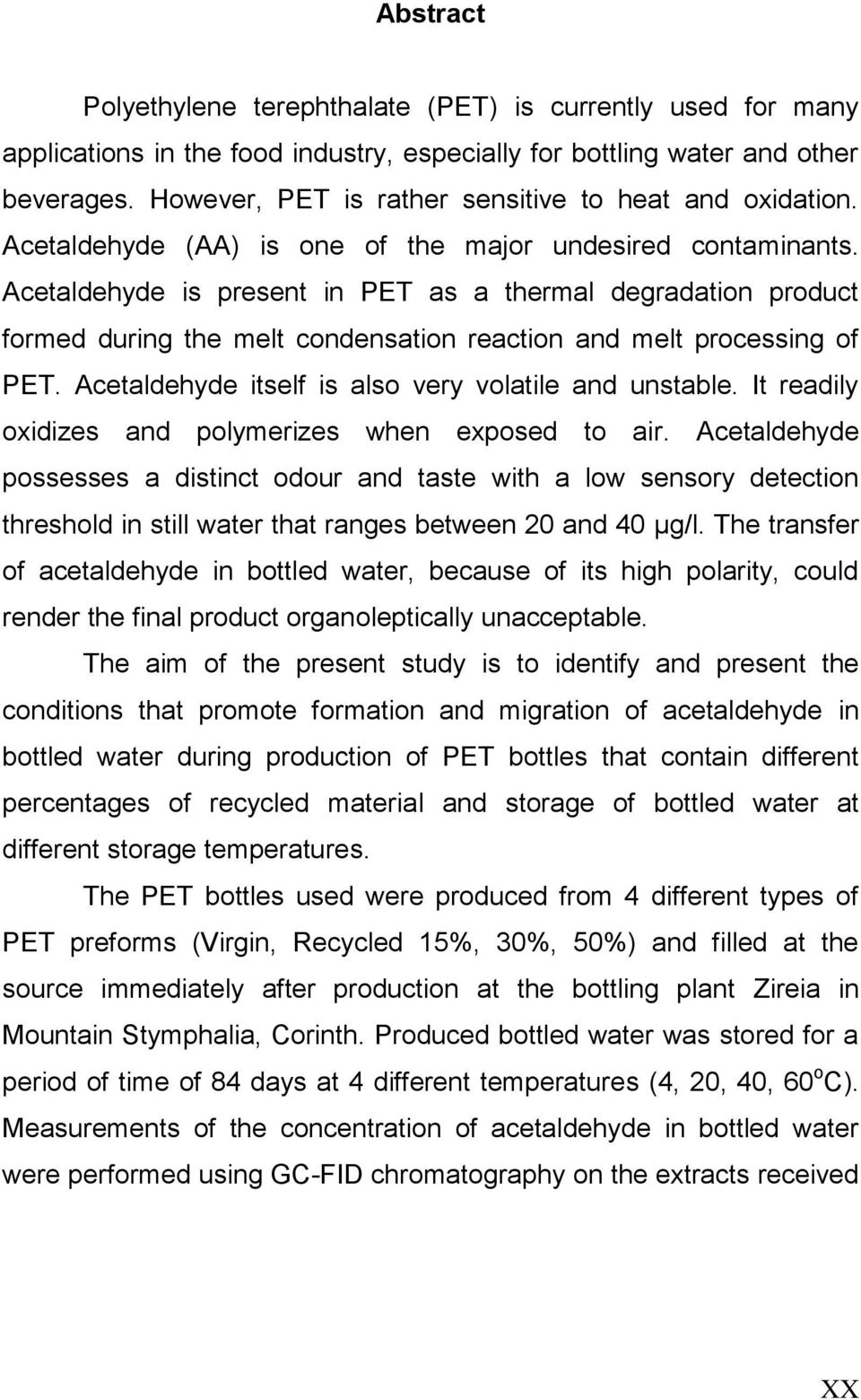 Acetaldehyde is present in PET as a thermal degradation product formed during the melt condensation reaction and melt processing of PET. Acetaldehyde itself is also very volatile and unstable.